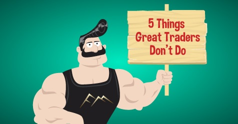 5 Things Great Traders Don't Do