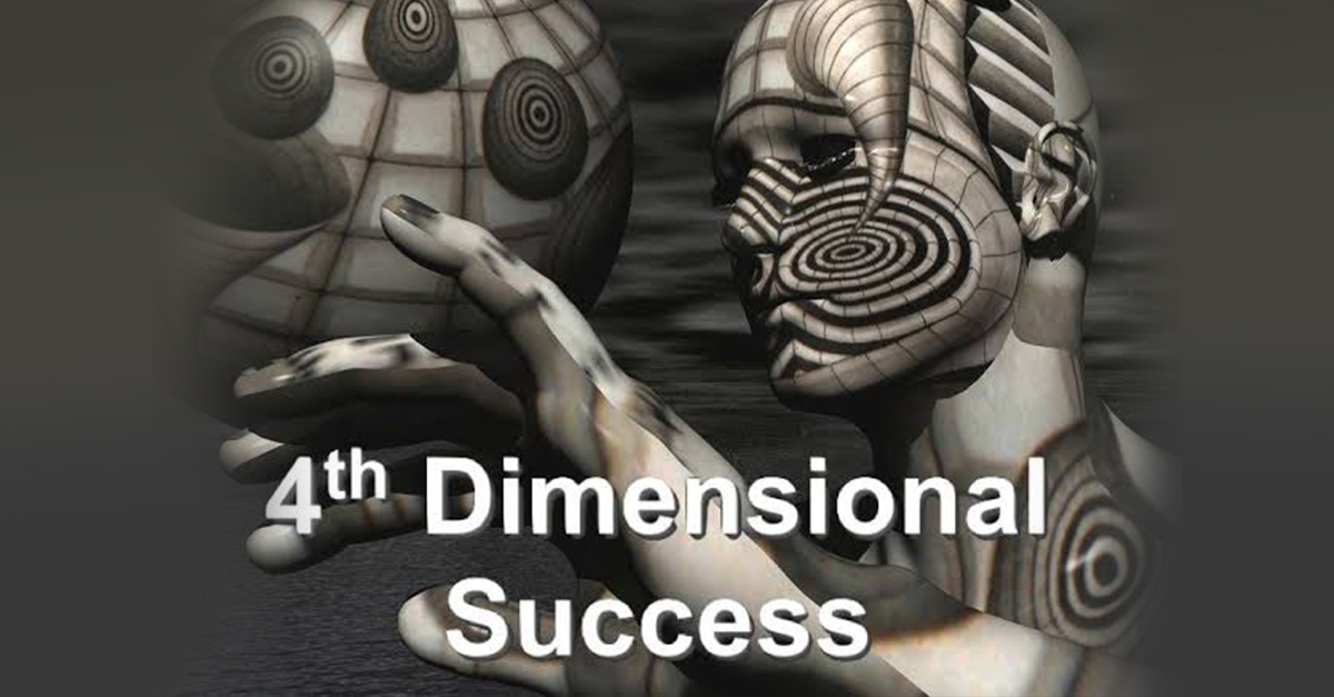 Success Tips: How to achieve 4th Dimensional Success